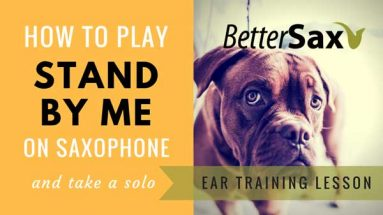 image of How to play Stand By Me on Saxophone Ear Training Lesson blog post