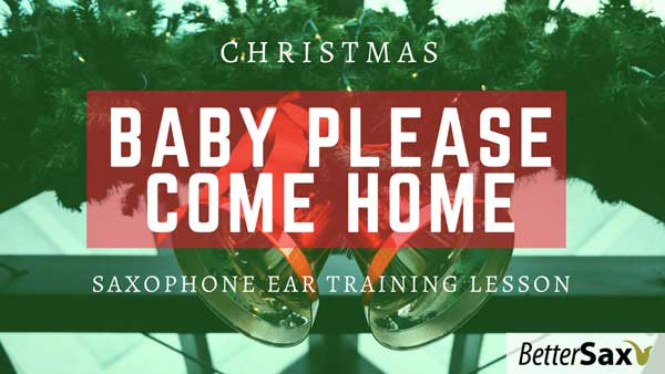 image of Christmas, Baby Please Come Home Saxophone Ear Training Lesson blog post