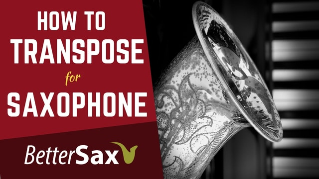 How to Transpose - a Guide for Saxophones – Better Sax