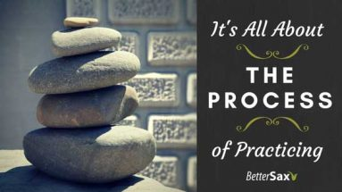image of It's All About the Process of Practicing Saxophone blog post