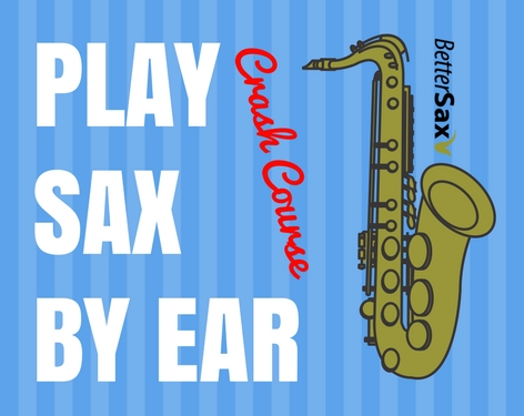 image of Play Sax By Ear (PSBE) Free Crash Course on better sax
