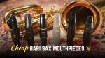 cheap baritone saxophone mouthpieces comparison
