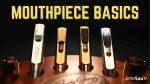 Mouthpiece Basics - Baffle, Tip Opening, Chamber Size